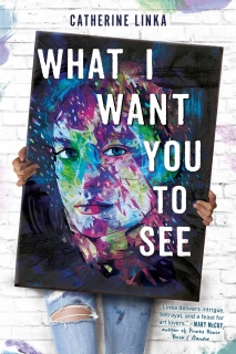What I Want You to See by Catherine Linka
