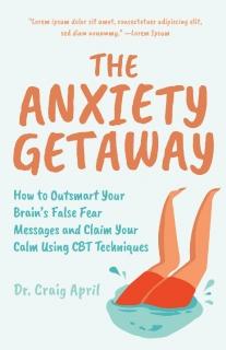 The Anxiety Getaway by Craig April, Ph.D