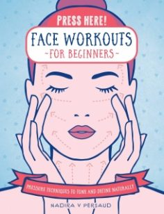 Press Here! Face Workouts for Beginners by Nadira V Persaud