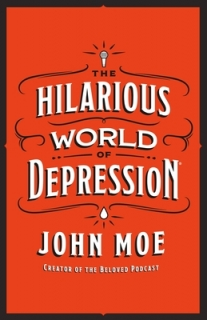 The Hilarious World of Depression by John Moe
