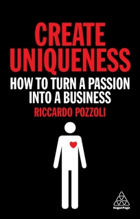 Create Uniqueness: How to Turn a Passion Into a Business by Riccardo Pozzoli