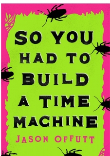 So You Had to Build a Time Machine by Jason Offutt