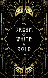 To Dream of White & Gold by R.K. Hart