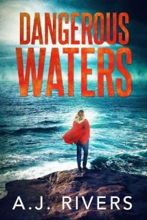 Dangerous Waters by A.J. Rivers