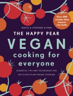 The Happy Pear: Vegan Cooking for Everyone by David Flynn, Stephen Flynn
