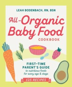 All-Organic Baby Food Cookbook by Leah Bodenbach RN, BSN