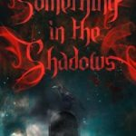 Something in the Shadows by Christis Christie, Elle Beaumont, Heather Karn, Melanie Gilbert