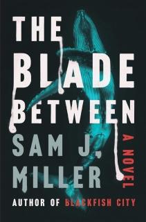 The Blade Between by Sam J. Miller