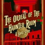 The Ordeal of the Haunted Room by Jodi Taylor