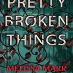 Pretty Broken Things by Melissa Marr