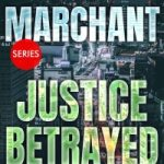 Justice Betrayed by A.J. Marchant