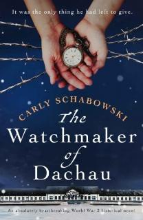 The Watchmaker of Dachau by Carly Schabowski