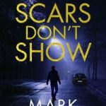 The Scars Don't Show by Mark Richards