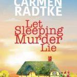 Let Sleeping Murder Lie by Carmen Radtke