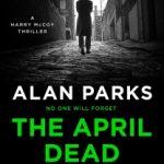 The April Dead by Alan Parks