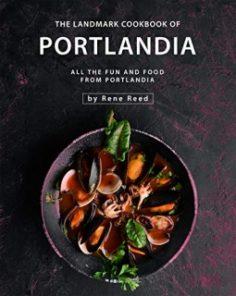 The Landmark Cookbook of Portlandia by Rene Reed