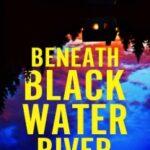 Beneath Blackwater River by Leslie Wolfe