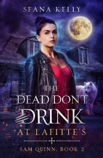 The Dead Don't Drink at Lafitte's by Seana Kelly