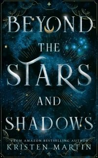 Beyond the Stars and Shadows by Kristen Martin