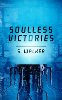 Soulless Victories by S. Walker