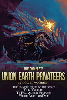 The Complete Union Earth Privateers Omnibus by Scott Warren