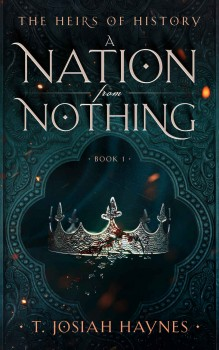 The Heirs of History: A Nation From Nothing by T. Josiah Haynes