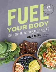 Fuel Your Body by Angie Asche MS, RD, CSSD