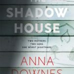 The Shadow House by Anna Downes