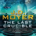The Last Crucible by J.D. Moyer