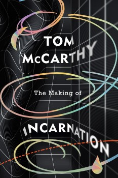 The Making of Incarnation by Tom McCarthy