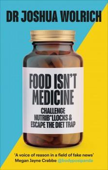 Food Isn't Medicine by Joshua Wolrich