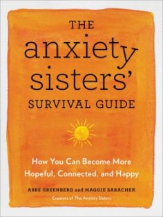 The Anxiety Sisters' Survival Guide by Abbe Greenberg, Maggie Sarachek