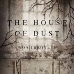The House of Dust by Noah Broyles