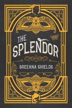 The Splendor by Breeana Shields