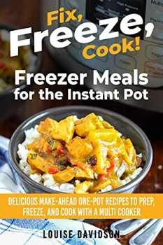 Freezer Meals for the Instant Pot by Louise Davidson